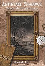 Antietam Shadows — Dennis E. Frye